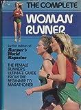 The Complete Woman Runner, Runner's World Magazine Editors, 0890371431