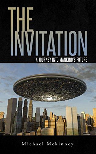 The Invitation A Journey into Mankind's Future by Michael Mckinney