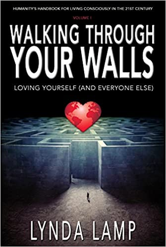 Book Walking Through Your Walls Vol.1: Loving Yourself and Everyone Else (Humanity's Handbook to Living Consciously in the Twenty-First Century)