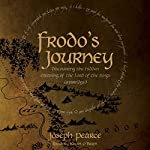 Frodo's Journey: Discover the Hidden Meaning of the Lord of the Rings | Joseph Pearce