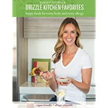 Drizzle Kitchen Favorites: Happy Foods for Every Body and Every Allergy