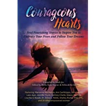 Courageous Hearts: Soul-Nourishing Stories to Inspire You to Embrace Your Fears and Follow Your Dreams