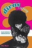 "Mia Mask, ""Divas on the Screen: Black Women in American Film"" (U. of Illinois Press, 2009)"