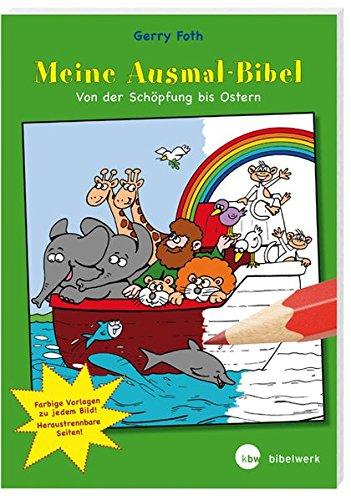 Meine Ausmal-Bibel: Von der Schöpfung bis Ostern. Mit vierfarbigen Vorlagen. Blätter perforiert zum leichten Austrennen