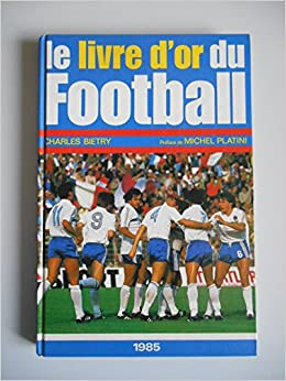 Amazon Fr Le Livre D Or Du Football 1985 Bietry Charles