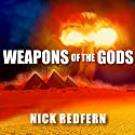 Weapons of the Gods: How Ancient Alien Civilizations Almost Destroyed the Earth Audiobook by Nick Redfern Narrated by Shaun Grindell