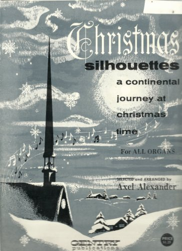 Christmas Silhouettes; a Continental Journey At Christmas Time for ALL Organs