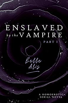 Enslaved by the Vampire: Part 1 by [Alis, Belle]