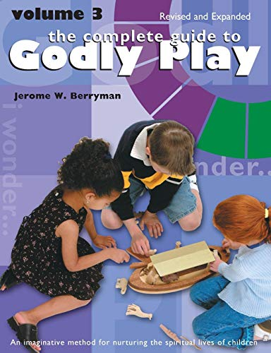 The Complete Guide to Godly Play: Volume 3, Revised and -