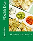 #Delish Dips: 60 Super Recipes Book 29