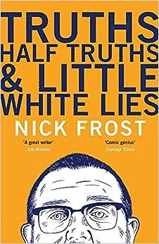Truths, Half Truths And Little White Lies por Nick Frost epub