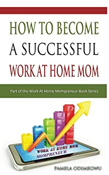 How To Become A Successful Work At Home Mom (Work At Home Mompreneurs) by [Odimegwu, Pamela]