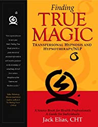 Finding True Magic: Transpersonal Hypnosis and Hypnotherapy/NLP (English Edition)