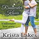 Rainwater Kisses: A Billionaire Love Story Audiobook by Krista Lakes Narrated by Alicia Harris