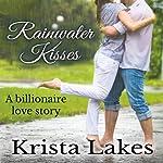 Rainwater Kisses: A Billionaire Love Story | Krista Lakes