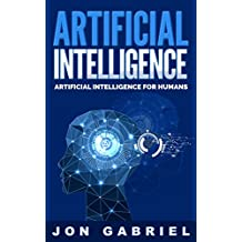 Artificial Intelligence: Artificial Intelligence for Humans (Artificial Intelligence, Machine learning)