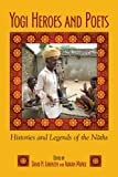 Yogi Heroes and Poets : Histories and Legends of the Naths, Munoz, Lorenzen, 1438438907