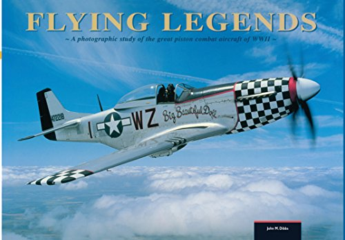 Flying Legends: A photographic study of the great piston combat aircraft of World War II