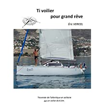Ti voilier pour grand rêve: Traversée de l'atlantique en solitaire  sur un voilier de 6.5m (French Edition)