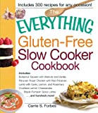 The Everything Gluten-Free Slow Cooker Cookbook: Includes Butternut Squash with Walnuts and Vanilla, Peruvian Roast Chicken with Red Potatoes, Lamb Pumpkin Spice Lattes.and hundreds more!