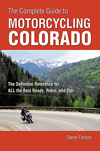 The Complete Guide to Motorcycling Colorado: The Definitive Reference for ALL the Best Roads, Rides, and Tips (Complete Motorcycle)