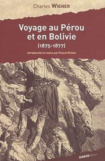 Voyage au Pérou et en Bolivie (1875-1877) par Wiener