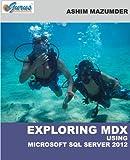 Exploring MDX Using Microsoft SQL Server 2012