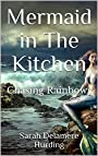 Mermaid in The Kitchen: Chasing Rainbows