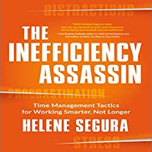 The Inefficiency Assassin: Time Management Tactics for Working Smarter, Not Longer Audiobook by Helene Segura Narrated by Helene Segura