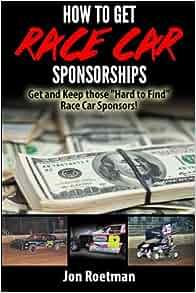 how to get race car sponsorships get and keep those hard to find race car sponsors racers. Black Bedroom Furniture Sets. Home Design Ideas
