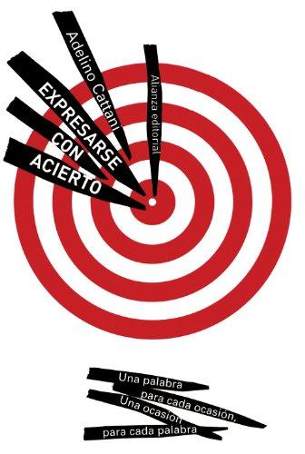 Descargar Libro Expresarse Con Acierto: Una Palabra Para Cada Ocasión, Una Ocasión Para Cada Palabra Adelino Cattani