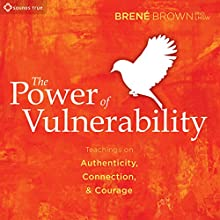 The Power of Vulnerability: Teachings of Authenticity, Connection, and Courage Speech by Brené Brown Narrated by Brené Brown