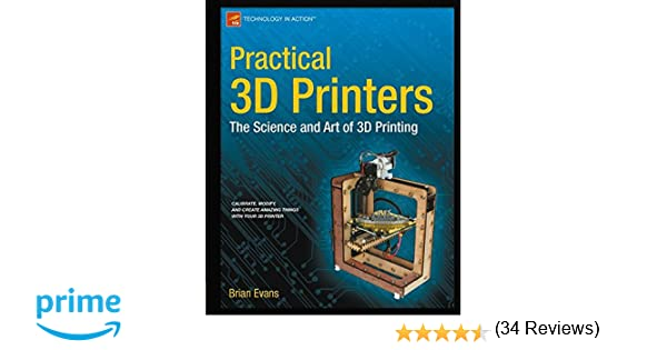 Practical 3d printers the science and art of 3d printing practical 3d printers the science and art of 3d printing technology in action brian evans 9781430243922 amazon books fandeluxe Choice Image