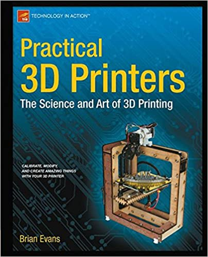 Practical 3d printers the science and art of 3d printing practical 3d printers the science and art of 3d printing technology in action 1st ed edition fandeluxe Choice Image