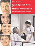 Speak Spanish Now for Medical Professionals, Jones, Brian, 1594603189