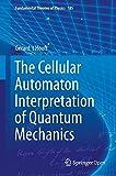 The Cellular Automaton Interpretation of Quantum Mechanics (Fundamental Theories of Physics)