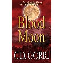Blood Moon: A Grazi Kelly Novel: Book 5 (Grazi Kelly Novel Series)
