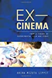 Ex-Cinema : From a Theory of Experimental Film and Video, Lippit, Akira Mizuta, 0520274148
