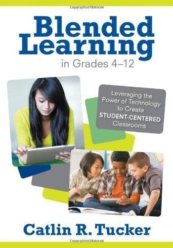 Blended Learning In Grades 4-12 by Catlin R. Tucker (Jun 13 2012)