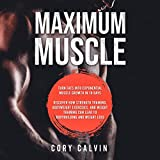 Maximum Muscle: Turn Fats into Exponential Muscle Growth in 10 Days - Discover How Strength Training, Bodyweight Exercises, and Weight Training Can Lead to Bodybuilding and Weight Loss