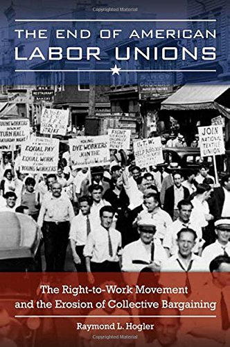 The End of American Labor Unions: The Right-to-Work Movement and the Erosion of Collective - Movement Union