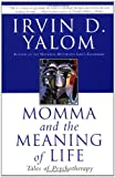 Momma and the Meaning of Life, Irvin D. Yalom, 0060958383