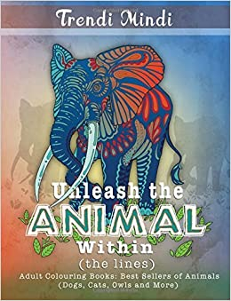 Unleash The Animal Within Lines Adult Colouring Books Best Sellers Of Animals Dogs Cats Owls And More By Trendi Mindi 2016 03 29