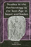 Studies in the Archaeology of the Iron Age in Isreal and Jordan : With the Assistance of Ginny Mathias, Mazar, Amihai, 1841272035