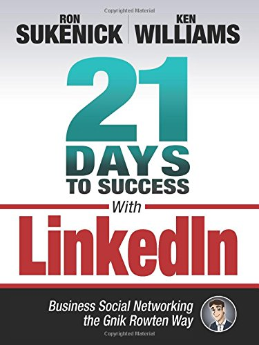 21 Days to Success with LinkedIn: Business Social Networking the Gnik Rowten