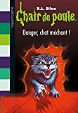 Chair de poule, Tome 45: Danger, chat méchant !