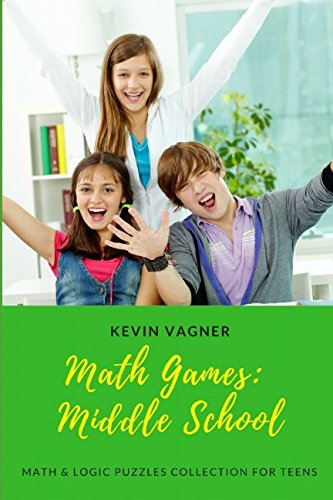 (Math Games: Middle School: Math & Logic Puzzles Collection For Teens (Math Games For Teens))