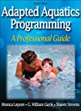 Adapted Aquatics Programming:A Professional Guide - 2nd Edition, Monica Lepore, G. William Gayle, Shawn Stevens, 0736057307