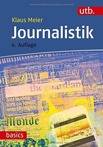 Journalistik Taschenbuch – 11. Juni 2018 Klaus Meier utb GmbH 3825248089 für die Hochschulausbildung