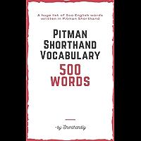 Pitman Shorthand Vocabulary (500 WORDS) (Shorthand Books by Shorthandly Book 2)
